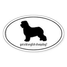 Got Old English Sheepdog? Oval Decal