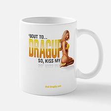 'Bout to DragUp, So Kiss My.. Mug