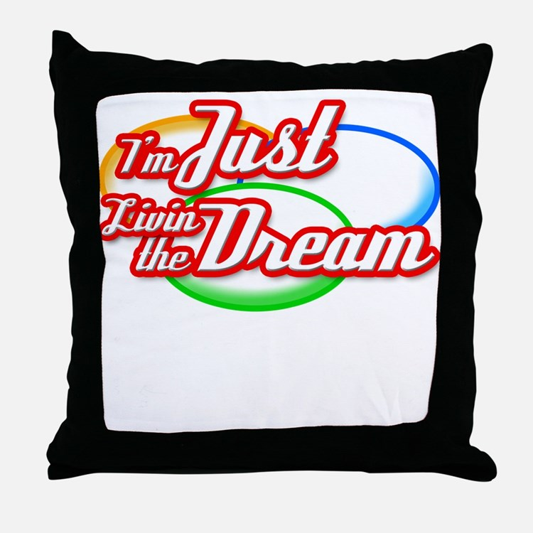I'm Just Livin the Dream Throw Pillow