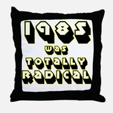 1980 to 1989 was Totally Radi Throw Pillow