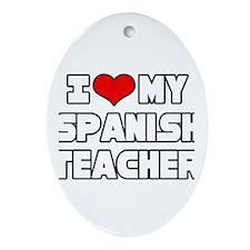 """""""I Love My Spanish Teacher"""" Oval Ornament"""