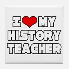 """I Love My History Teacher"" Tile Coaster"