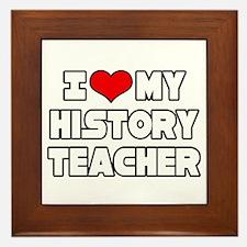 """""""I Love My History Teacher"""" Framed Tile"""