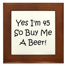 Yes I'm 45 So Buy Me A Beer! Framed Tile