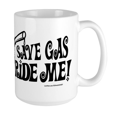 Save Gas. Ride Me Large Mug