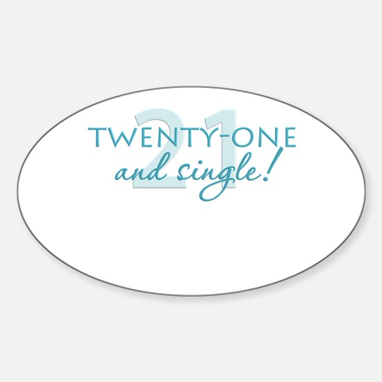 21 and single! Oval Decal