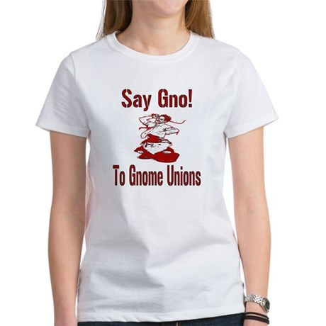 Say Gno! To Gnome Unions! Women's T-Shirt