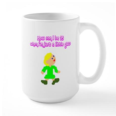 How Can I Be 35? Large Mug