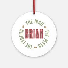 Brian Man Myth Legend Ornament (Round)