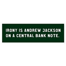 """Irony is Jackson on a central bank note"""" Bumper Sticker"""