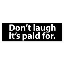 Don't Laugh Bumper Bumper Sticker