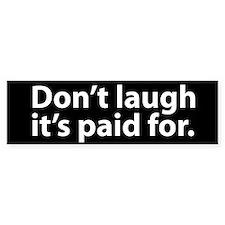 Don't Laugh Bumper Bumper Sticker