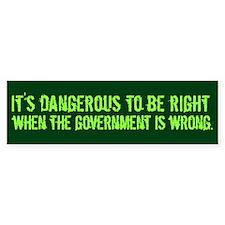 It's Dangerous to be right Bumpersticker
