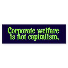 Corporate Welfare isn't Capitalism Bumpersticker