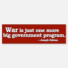 """""""War is a big government program"""" Bumpersticker"""