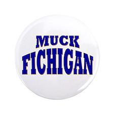 """Muck Fichigan 3.5"""" Button"""