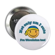 "Not only am I cute I'm Ukrainian too! 2.25"" Button"