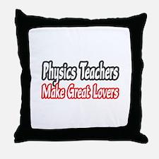 """Physics Teachers...Lovers"" Throw Pillow"