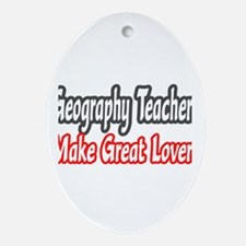 """""""Geography Teachers...Lovers"""" Oval Ornament"""