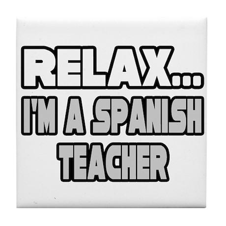 """""""Relax...Spanish Teacher"""" Tile Coaster"""
