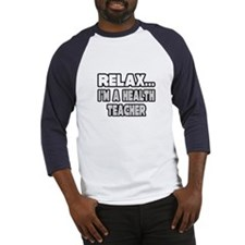 """Relax...Health Teacher"" Baseball Jersey"