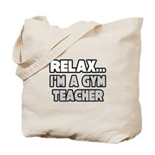"""Relax...Gym Teacher"" Tote Bag"