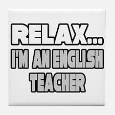 """Relax...English Teacher"" Tile Coaster"