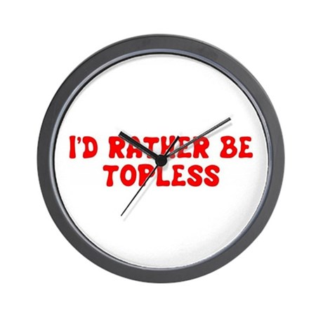 Id rather be topless Wall Clock