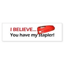 I Believe You Have My Stapler Bumper Bumper Sticker