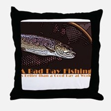 Bad Day Fishing Throw Pillow