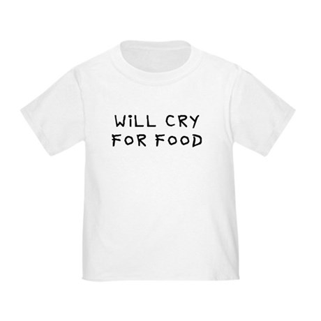 Will cry for food Toddler T-Shirt