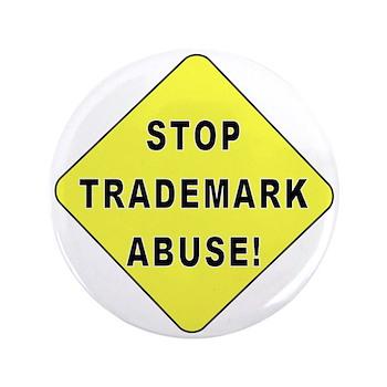 "Stop Trademark Abuse! 3.5"" Button"