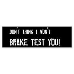 Don't think I won't brake test you! bumper sticker