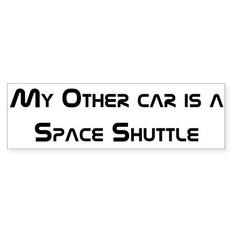 My other car is a Space Shuttle bumper sticker.