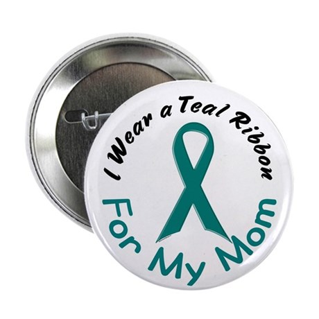 """Teal Ribbon For My Mom 4 2.25"""" Button"""