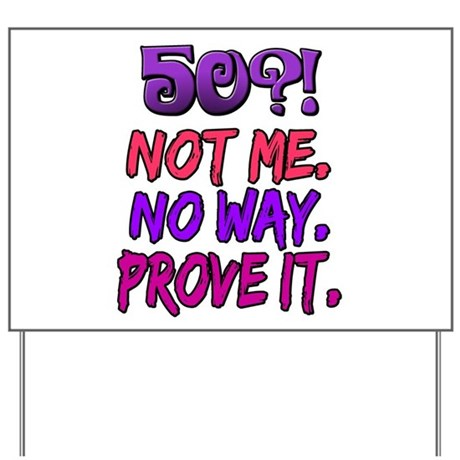 50?! Not Me Yard Sign