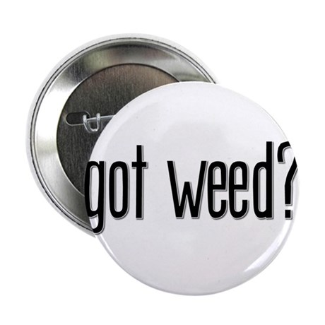 Got Weed? Button