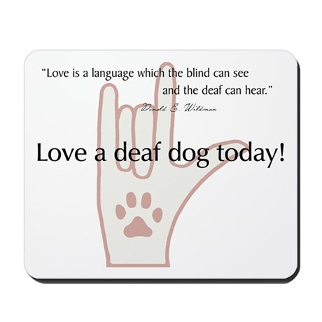 Love a Deaf Dog Today! Mousepad