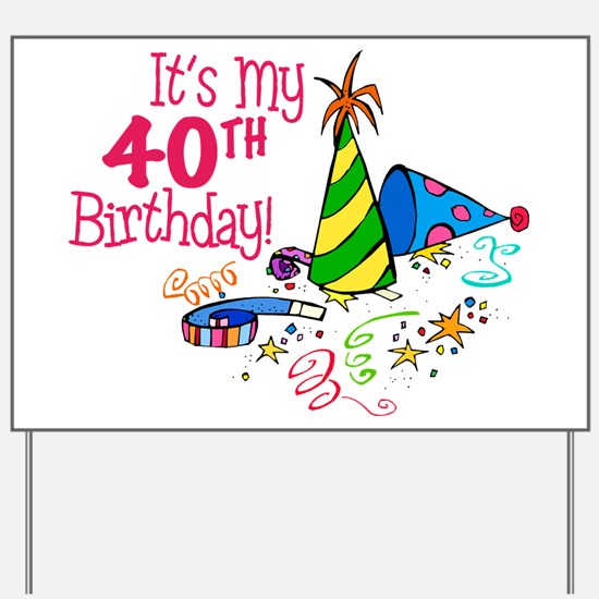 It's My 40th Birthday (Party Hats) Yard Sign