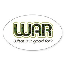 """""""WAR, what is it good for?"""" Oval Stickers"""