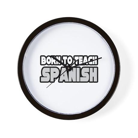 """Born to Teach Spanish"" Wall Clock"