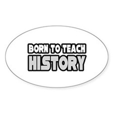 """Born to Teach History"" Oval Decal"