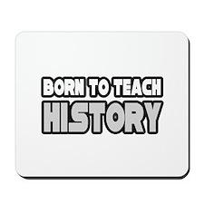 """""""Born to Teach History"""" Mousepad"""