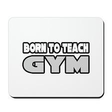 """""""Born to Teach Gym"""" Mousepad"""