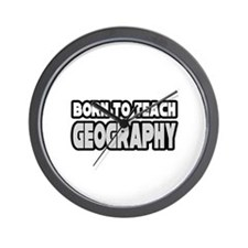 """Born to Teach Geography"" Wall Clock"