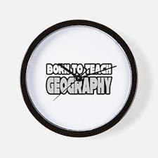 """Born to Teach Geography"" Wall Clock"