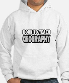 """""""Born to Teach Geography"""" Hoodie"""