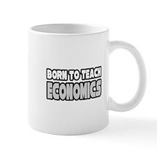 """Born to Teach Economics"" Mug"