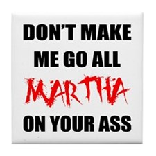 All Martha On Your Ass Tile Coaster