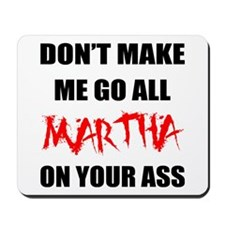 All Martha On Your Ass Mousepad